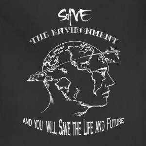 Environment - Save the environment awesome tee - Adjustable Apron
