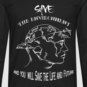 Environment - Save the environment awesome tee - Men's Premium Long Sleeve T-Shirt