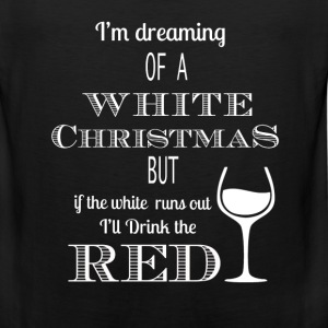 Wine Christmas - If the white runs out drink red - Men's Premium Tank