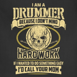 I am a drummer - I don't mind hard work - Adjustable Apron