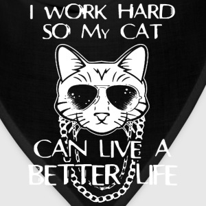 Cat - I work hard so my cat can live a better life - Bandana