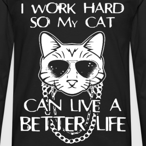 Cat - I work hard so my cat can live a better life - Men's Premium Long Sleeve T-Shirt