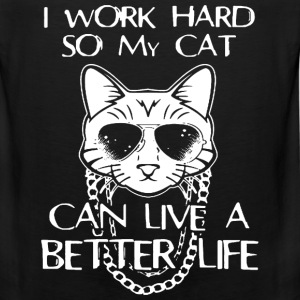 Cat - I work hard so my cat can live a better life - Men's Premium Tank