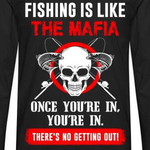 Fishing is like the mafia - There's no getting out - Men's Premium Long Sleeve T-Shirt