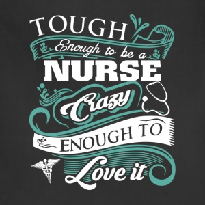 Tough enough to be a nurse - Crazy enough to love - Adjustable Apron