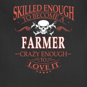 Skilled enough Farmer - Crazy enough to love it - Adjustable Apron
