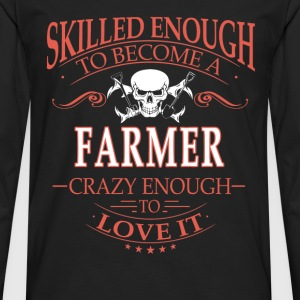 Skilled enough Farmer - Crazy enough to love it - Men's Premium Long Sleeve T-Shirt
