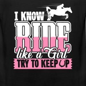 I know ride - Like a girl try to keep up - rider - Men's Premium Tank