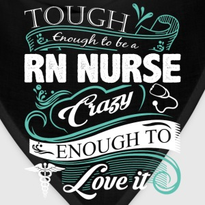 RN nurse - Tough enough, crazy enough to love it - Bandana