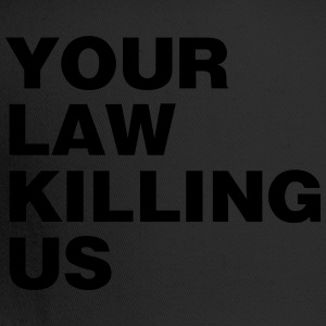 your law killing us - Trucker Cap