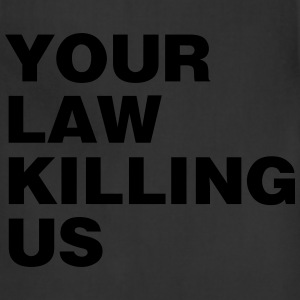 your law killing us - Adjustable Apron