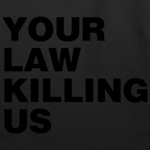 your law killing us - Eco-Friendly Cotton Tote