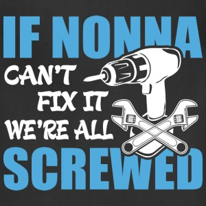 If Nonno Can't Fix It Were It We're All Screwed T- - Adjustable Apron