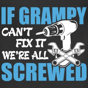 If Grampy Can't Fix It Were It We're All Screwed T - Adjustable Apron