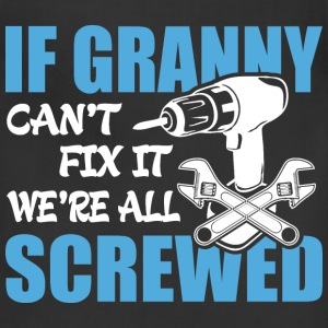 If Granny Can't Fix It Were It We're All Screwed T - Adjustable Apron
