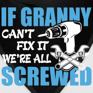 If Granny Can't Fix It Were It We're All Screwed T - Bandana