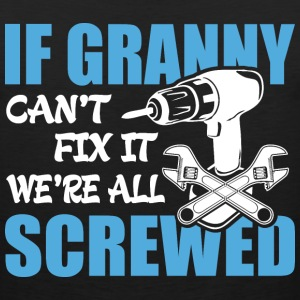 If Granny Can't Fix It Were It We're All Screwed T - Men's Premium Tank