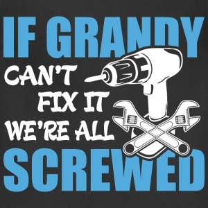 If Grandy Can't Fix It Were It We're All Screwed T - Adjustable Apron