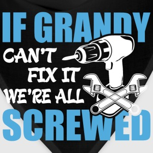If Grandy Can't Fix It Were It We're All Screwed T - Bandana