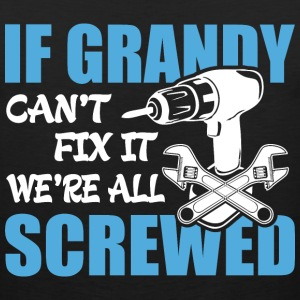 If Grandy Can't Fix It Were It We're All Screwed T - Men's Premium Tank