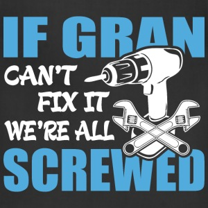If Gran Can't Fix It Were It We're All Screwed T-S - Adjustable Apron