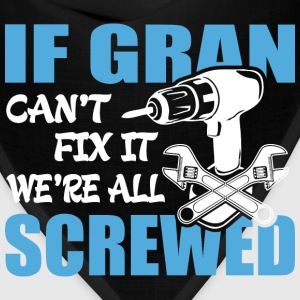 If Gran Can't Fix It Were It We're All Screwed T-S - Bandana