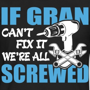 If Gran Can't Fix It Were It We're All Screwed T-S - Men's Premium Long Sleeve T-Shirt