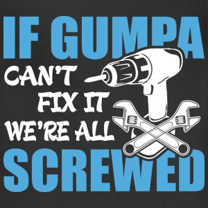 If Gumpa Can't Fix It Were It We're All Screwed T- - Adjustable Apron
