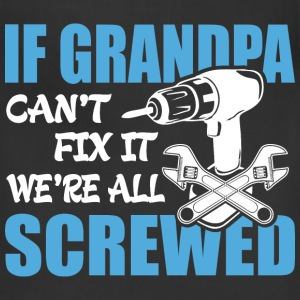 If Grandpa Can't Fix It Were It We're All Screwed  - Adjustable Apron