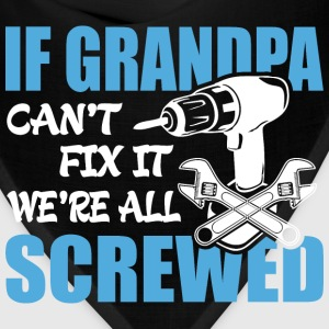 If Grandpa Can't Fix It Were It We're All Screwed  - Bandana