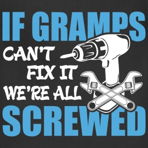 If Gramps Can't Fix It Were It We're All Screwed T - Adjustable Apron