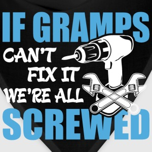 If Gramps Can't Fix It Were It We're All Screwed T - Bandana