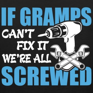 If Gramps Can't Fix It Were It We're All Screwed T - Men's Premium Tank
