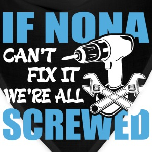 If Nona Can't Fix It Were It We're All Screwed T-S - Bandana