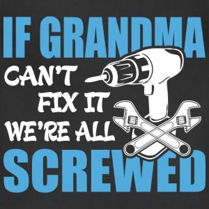 If Grandma Can't Fix It Were It We're All Screwed  - Adjustable Apron