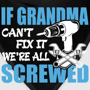 If Grandma Can't Fix It Were It We're All Screwed  - Bandana