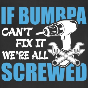 If Bumbpa Can't Fix It Were It We're All Screwed T - Adjustable Apron