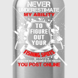 Figure out your fishing spot - Never underestimate - Water Bottle
