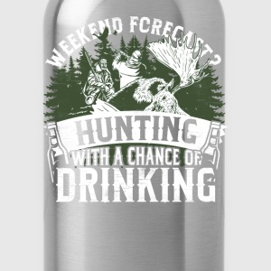 Hunting - Weekend forecast, a chance of drinking - Water Bottle