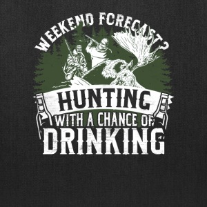 Hunting - Weekend forecast, a chance of drinking - Tote Bag