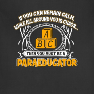 Paraeducator - Calm while all around you is chaos - Adjustable Apron
