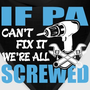If Pa Can't Fix It Were It We're All Screwed T-Shi - Bandana