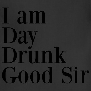 I am day drunk good sir T-Shirts - Adjustable Apron