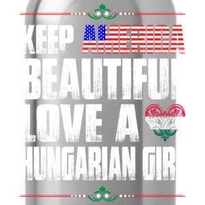 Keep America Beautiful Love A Hungarian Girl T-Shirts - Water Bottle