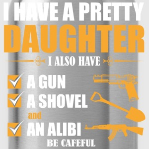 I have Pretty Daughter I Also Must A Gun A Showel  - Water Bottle