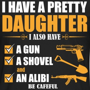 I have Pretty Daughter I Also Must A Gun A Showel  - Men's Premium Long Sleeve T-Shirt