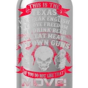 This is the Texas - If you do not like that, move - Water Bottle