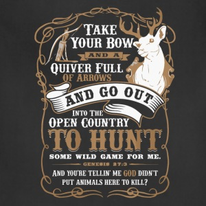 Deer hunting - Take your bow and a quiver t - shir - Adjustable Apron