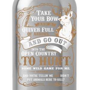Deer hunting - Take your bow and a quiver t - shir - Water Bottle