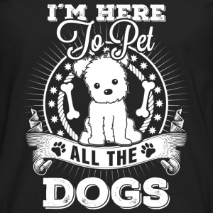 Dog - I'm here to pet all the dogs awesome t - shi - Men's Premium Long Sleeve T-Shirt